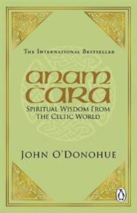 Anam cara - spiritual wisdom from the celtic world