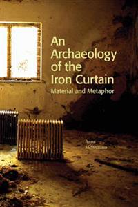 An Archaeology of the Iron Curtain: Material and Metaphor