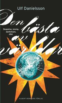 Den bästa av världar : skapelse, slump, apokalyps, död