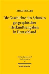 Die Geschichte Des Schutzes Geographischer Herkunftsangaben in Deutschland: Vom Zweiten Deutschen Kaiserreich Bis Zum Markengesetz 1995