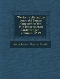 Werke: Vollst Ndige Auswahl Seiner Hauptschriften. Mit Historischen Einleitungen, Volumes 22-24
