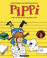 Pippi; Pippi vil ikke bli stor og andre serier - Astrid Lindgren | Ridgeroadrun.org