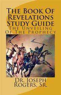 The Book of Revelations Study Guide: The Unveiling of the Prophecy