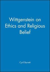 Wittgenstein on Ethics and Religious Belief