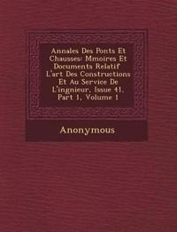 Annales Des Ponts Et Chauss Es: M Moires Et Documents Relatif L'Art Des Constructions Et Au Service de L'Ing Nieur, Issue 41, Part 1, Volume 1
