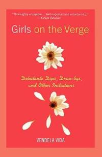 Girls on the Verge: Debutante Dips, Drive-Bys, and Other Initiations