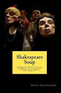 Shakespeare Soup: Condensed Adaptations of the Bard's Julius Caesar, Taming of the Shrew and Hamlet