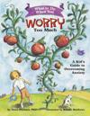 What to do when you worry too much - a kids guide to overcoming anxiety