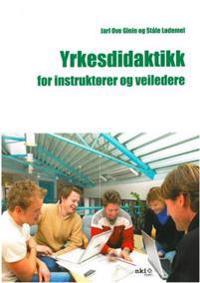 Yrkesdidaktikk for instruktører og veiledere - Jarl Ove Glein, Ståle Lødemel   Ridgeroadrun.org