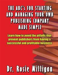 The ABCs for Starting and Managing Your Own Publishing Company Made Simple