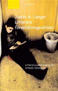 Litterära föreställningsvärldar : litteraturundervisning och litterär förståelse