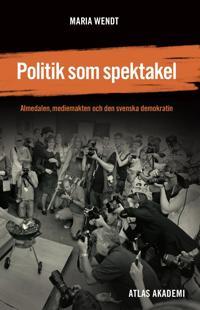 Politik som spektakel : Almedalen, mediemakten och den svenska demokratin