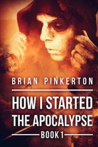 How I Started the Apocalypse