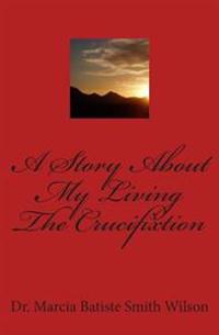 A Story about My Living the Crucifixtion