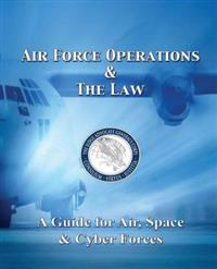 Air Force Operations & the Law: A Guide for Air, Space, & Cyber Forces - Second Edition
