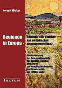 Regionen in Europa - Gewinner Oder Verlierer Des Europ Ischen Einigungsprozesses?