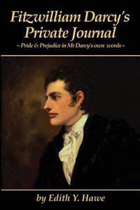Fitzwilliam Darcy's Private Journal: Pride & Prejudice in MR Darcy's Own Words