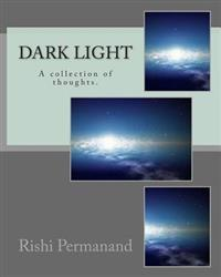 Dark Light: A Collection of Thoughts.