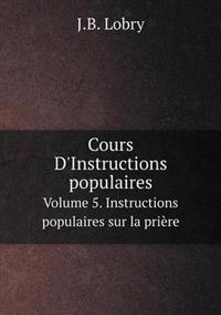 Cours D'Instructions Populaires Volume 5. Instructions Populaires Sur La Priere