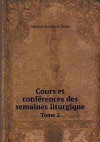 Cours Et Conferences Des Semaines Liturgique Tome 2