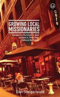 Growing Local Missionaries: Equipping Churches to Sow Shalom in Their Own Cultural Backyard