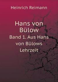 Hans Von Bulow Band 1. Aus Hans Von Bulows Lehrzeit
