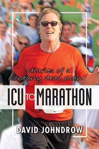 ICU to Marathon: Diaries of a Nearly Dead Man