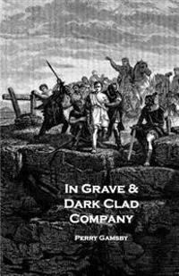 In Grave & Dark Clad Company: An Anthology
