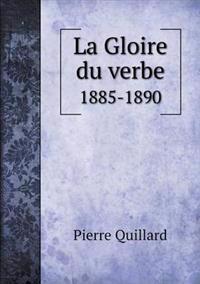 La Gloire Du Verbe 1885-1890