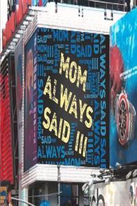 Mom Always Said III