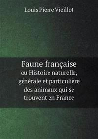 Faune Francaise Ou Histoire Naturelle, Generale Et Particuliere Des Animaux Qui Se Trouvent En France