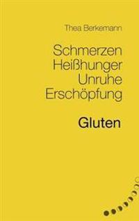 Schmerzen, Heisshunger, Unruhe, Erschopfung - Gluten