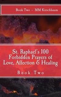 St. Raphael's 100 Forbidden Prayers of Love, Affection & Healing: Book Two