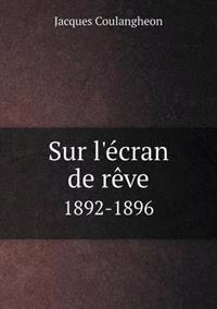 Sur L'Ecran de Reve 1892-1896