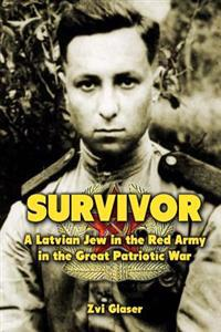 Survivor: A Latvian Jew in the Red Army in the Great Patriotic War