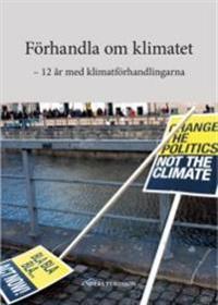 Förhandla om klimatet : 12 år med klimatförhandlingarna