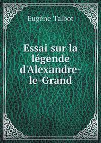 Essai Sur La Legende D'Alexandre-Le-Grand