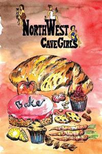 Northwest Cavegirls Bake: Creating Paleo/Primal, Gluten-Free, Dairy-Free Treats with Almond and Coconut Flour