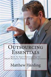 Outsourcing Essentials: How to Start Outsourcing for Small Business Owners and Entrepreneurs