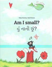 Am I Small? Hum Nani Chum?: Children's Picture Book English-Gujarati (Bilingual Edition)
