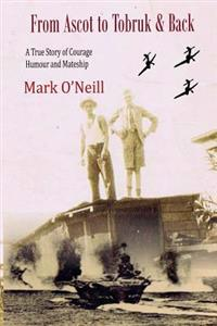 From Ascot to Tobruk and Back: A True Story of Courage Humor and Mateship