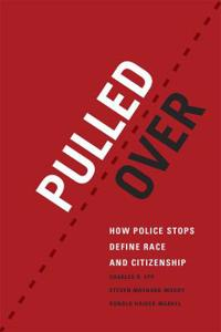Pulled Over: How Police Stops Define Race and Citizenship