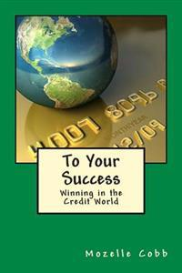 To Your Success: Winning in the Credit World