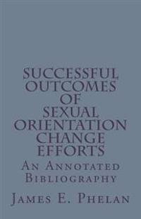 Successful Outcomes of Sexual Orientation Change Efforts (Soce): An Annotated Bibliography