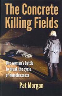 The Concrete Killing Fields: One Woman's Battle to Break the Cycle of Homelessness