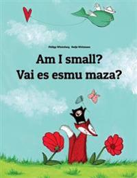 Am I Small? Vai Es Esmu Maza?: Children's Picture Book English-Latvian (Bilingual Edition)