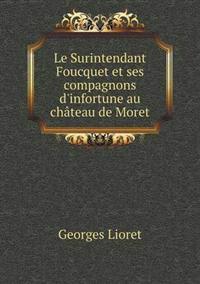 Le Surintendant Foucquet Et Ses Compagnons D'Infortune Au Chateau de Moret