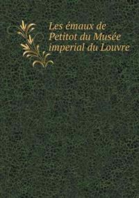 Les Emaux de Petitot Du Musee Imperial Du Louvre