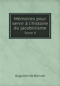 Memoires Pour Servir A L'Histoire Du Jacobinisme Tome 4