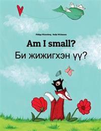 Am I Small? Bi Jijigkhen Uu?: Children's Picture Book English-Mongolian (Bilingual Edition)